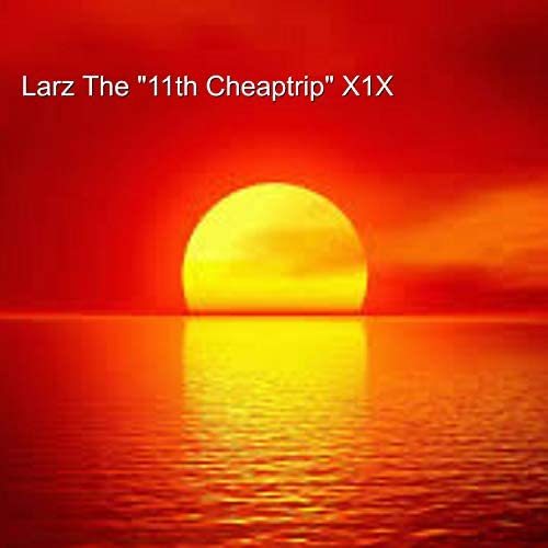 "Larz The ""11th Cheaptrip"" X1X"