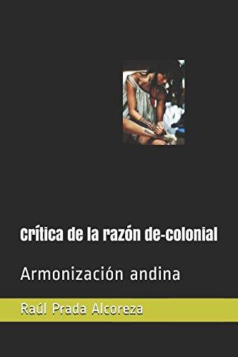 Crítica de la razón de-colonial: Armonización andina (Espesores del presente)