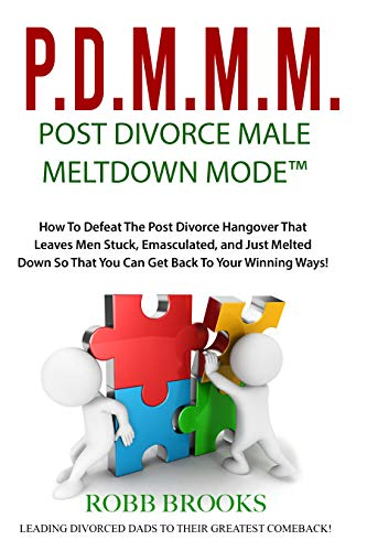 P.D.M.M.M. - POST DIVORCE MALE MELTDOWN MODE™: How To Defeat The Post Divorce Hangover That Leaves Men Stuck, Emasculated, and Just Melted Down So That ... Back To Your Winning Ways! (English Edition)