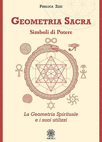 Geometria sacra. Simboli di potere. La geometria spirituale e i suoi utilizzi