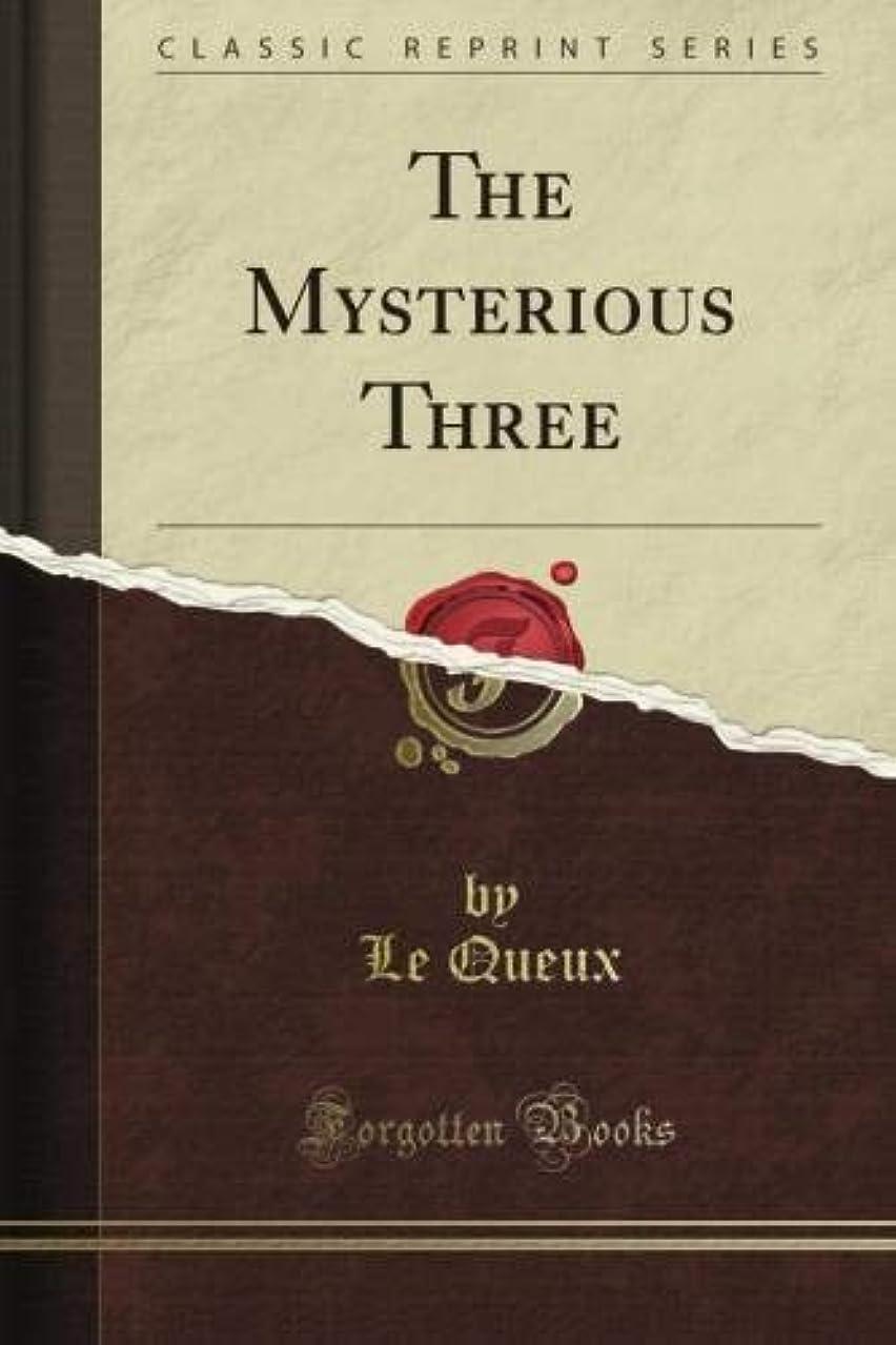絶え間ない緯度膿瘍The Mysterious Three (Classic Reprint)