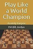 Play Like A World Champion: Anatoly Karpov-Jordan, Fm Bill
