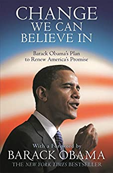Change We Can Believe In: Barack Obama's Plan to Renew America's Promise by [Barack Obama]