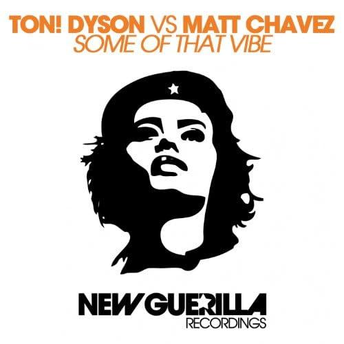 Ton! Dyson, Matt Chavez