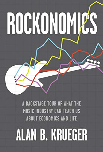 Rockonomics: A Backstage Tour of What the Music Industry Can Teach Us about Economics and Life (English Edition)