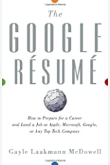 The Google Resume: How to Prepare for a Career and Land a Job at Apple, Microsoft, Google, or Any Top Tech Company Hardcover