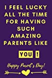 I'm feeling lucky all the time for having such amazing parents like you, i Love you: I Love you Mom and Dad, Gift Ideas, Parents Journal (6 x 9 Lined Notebook, 120 pages)
