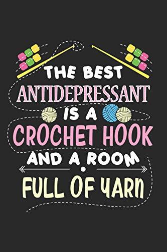 The best Antidepressant is a Crochet Hook and a Room Full of Yarn: Häkeln Notizbuch liniert DIN A5 - 120 Seiten für Notizen, Zeichnungen, Formeln | Organizer Schreibheft Planer Tagebuch