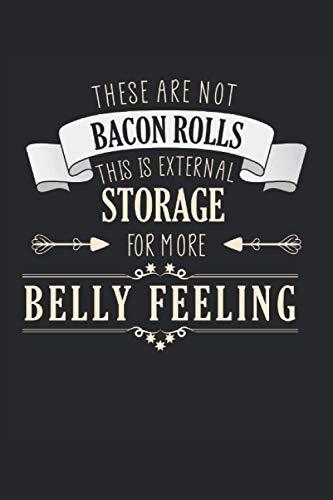 These are not Bacon Rolls this is external Storage for more Belly Feeling NOTIZBUCH JOURNAL: 120 Seiten Notizbuch | liniert | creme weißes Papier | ... | Geschenk für korpulente Menschen mit Humor