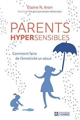 Parents hypersensibles - Comment faire de l'émotivité un atout