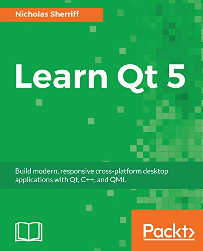 Learn Qt 5: Build modern, responsive cross-platform desktop applications with Qt, C++, and QML (English Edition)