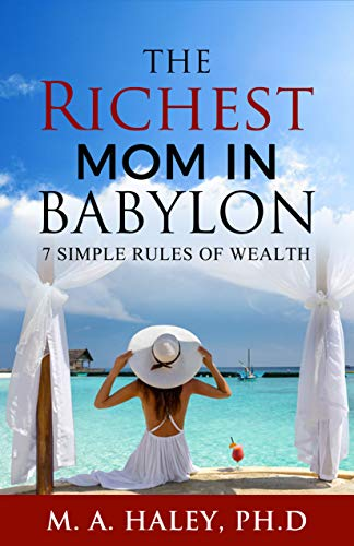 Book: The Richest Mom in Babylon - 7 Simple Rules to Wealth by M. A. Haley