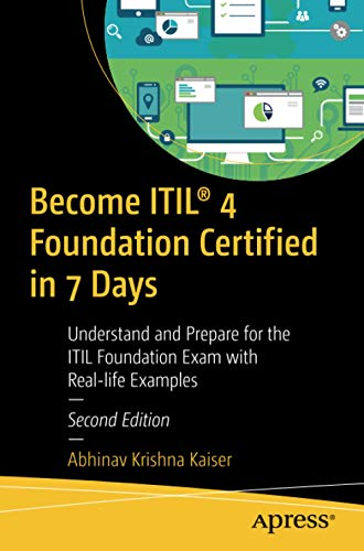 Become ITIL® 4 Foundation Certified in 7 Days: Understand and Prepare for the ITIL Foundation Exam with Real-life Examples