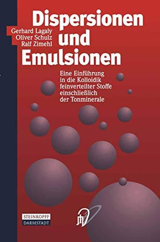 Dispersionen und Emulsionen. Einführung in die Kolloidik feinverteilter Stoffe einschließlich der Tonminerale. Mit einem historischen Beitrag von K. ... Stoffe einschließlich der Tonminerale