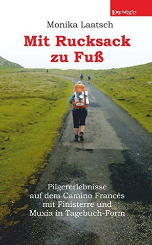 Mit Rucksack zu Fuß: Pilgererlebnisse auf dem Camino Francés mit Finisterre und Muxía in Tagebuch-Form