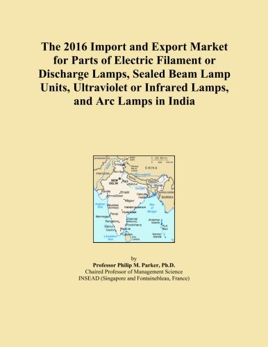 The 2016 Import and Export Market for Parts of Electric Filament or Discharge Lamps, Sealed Beam Lamp Units, Ultraviolet or Infrared Lamps, and Arc Lamps in India