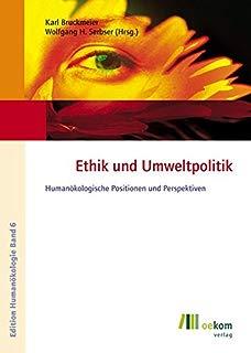 Ethik und Umweltpolitik: Humanökologische Positionen und Perspektiven