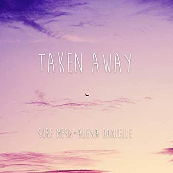 Taken Away (feat. Alexa Danielle)