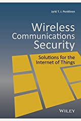 Wireless Communications Security: Solutions for the Internet of Things Kindle Edition