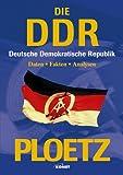 Ploetz - Die DDR (Deutsche Demokratische Republik). Analysen und Chroniken zu den wichtigesten Bereichen aus Politik, Wirtschaft, Gesellschaft, Kultur und...