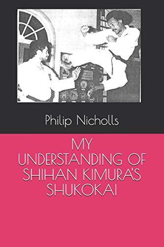 MY UNDERSTANDING OF SHIHAN KIMURA'S SHUKOKAI