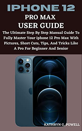 IPHONE 12 PRO MAX USER GUIDE: A step by step ultimate guide to fully master your iPhone 12 pro max with picture, short cut tips and tricks like a pro for beginner and senior. (English Edition)