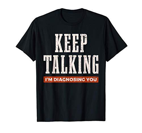 Sigue hablando, te estoy diagnosticando Psicología Regalo Camiseta