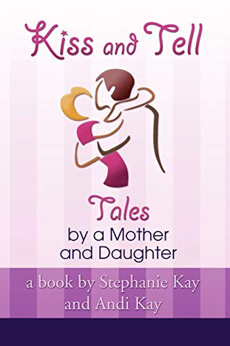 Kiss and Tell: Tales by a Mother and Daughter