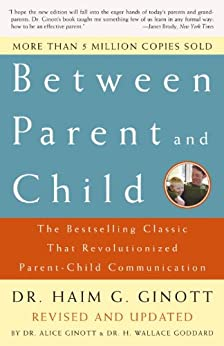 Between Parent and Child: Revised and Updated: The Bestselling Classic That Revolutionized Parent-Child Communication by [Dr. Haim G. Ginott, Alice Ginott, H. Wallace Goddard]