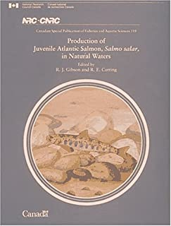 Production of Juvenile Atlantic Salmon, Salmo salar in Natural Waters (Canadian Special Publication of Fisheries & Aquatic Sciences)