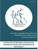 Cirurgia Estética Consciente: Conselhos, sugestões, dicas práticas de planejamento e cuidado durante o pré e pós-operatório. (Edição Portugues) (Portuguese Edition)