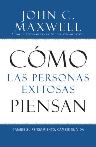 Cómo las Personas Exitosas Piensan: Cambie su Pensamiento, Cambie su Vida (Spanish Edition)