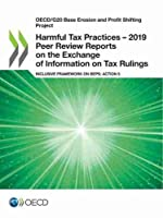 Oecd/G20 Base Erosion and Profit Shifting Project Harmful Tax Practices – 2019 Peer Review Reports on the Exchange of Information on Tax Rulings Inclusive Framework on Beps: Action 5