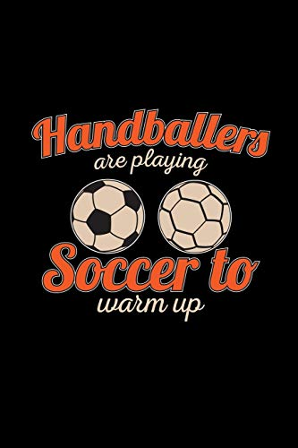 Handballers are playing soccer to warm up: Handball | 6x9 | lined | ruled paper | notebook | notes
