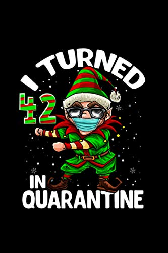 I Turned 42 In Quarantine Flossing Elf 42nd Birthday Elf Notebook Journal 114 Pages 6''x9''