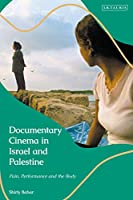 Documentary Cinema in Israel-palestine: Performance, the Body, the Home
