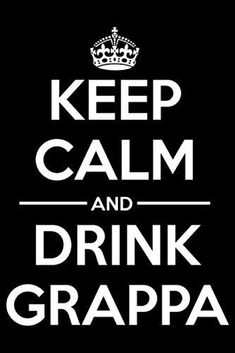 Keep Calm and Drink Grappa.: Funny liquor Notebook to write in | 6 X 9 inches | Notebook 120-Page Lined | Great liquor notebook Gift for liquor drinkers.