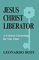 Jesus Christ Liberator: A Critical Christology for Our Times