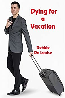 Dying for a Vacation by [Debbie De Louise]