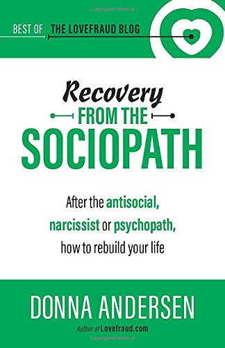 Recovery from the Sociopath: After the antisocial, narcissist or psychopath, how to rebuild your life (Best of the Lovefraud Blog)