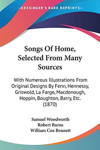 Songs Of Home, Selected From Many Sources: With Numerous Illustrations From Original Designs By Fenn, Hennessy, Griswold, La Farge, Macdonough, Hoppin, Boughton, Barry, Etc. (1870)