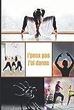 J'peux pas j' ai danse: carnet lignés pour la pratique sportive / livre de danse / journal de danse / pour les passionnés de sport