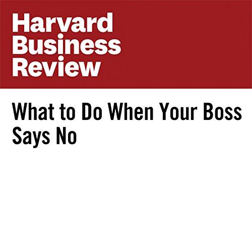 What to Do When Your Boss Says No | Scott Sonenshein