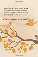 A bird sitting on a tree is never afraid of the branch breaking, because her trust is not on the branch but on it's own wings. Always believe in ... Organizer Undated planner Series) (Volume 4)