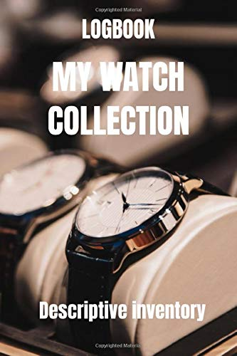 Logbook my watch collection - Watches logbook - watches book - luxe watches for men - watch inventory: Collectible watches logbook - manual watches for men - watches box organizer