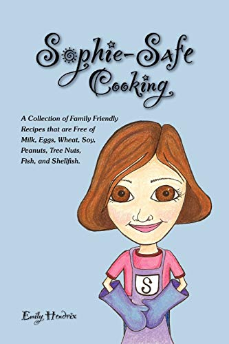 Sophie-Safe Cooking: A Collection of Family Friendly Recipes that are Free of Milk, Eggs, Wheat, Soy