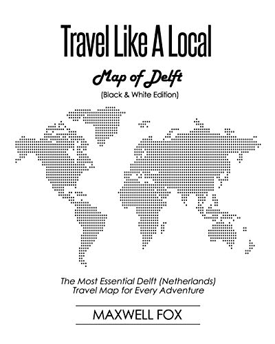 Travel Like a Local - Map of Delft (Black and White Edition): The Most Essential Delft (Netherlands) Travel Map for Every Adventure