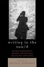 Writing in the San/d: Autoethnography among Indigenous Southern Africans (Crossroads in Qualitative Inquiry Book 10)