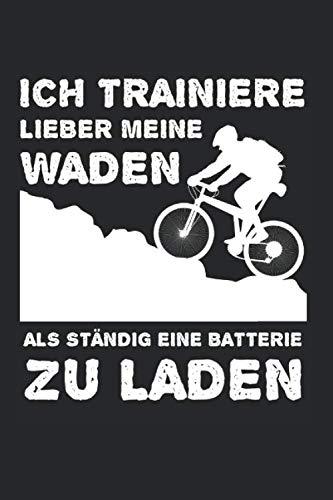 Ich Trainiere Lieber Meine Waden Als Ständig Eine Batterie Zu Laden: Ich Trainiere Lieber Meine Waden & Anti E-Bike Notizbuch 6'x9' Fahrrad Geschenk für & Radfahrer