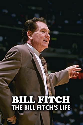 Bill Fitch: The Bill Fitch's Life: The Bill Fitch's Life (English Edition)